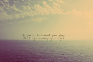 ... _time_would_you_change_your_life_inspiring_photography_quote_quote