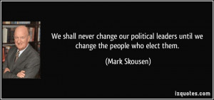 quote-we-shall-never-change-our-political-leaders-until-we-change-the ...