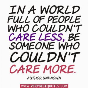 ... people who couldn't care less, be someone who couldn't care more