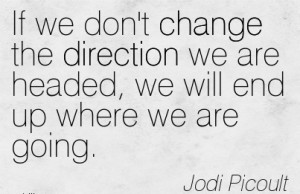 ... we are headed, we will end up where we are going……Jodi Picoult