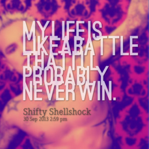 My life is like a battle that I'll probably never win.