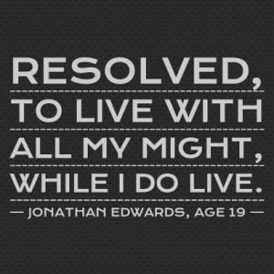 Jonathan Edwards quote. I really love this one.