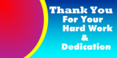 ... Thank You For Your Hard Work & Dedication Thank You For Your Hard Work