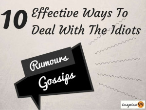 Gossips 10 effective ways to deal with the idiots