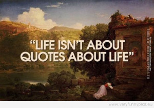 Funny Picture - Quotes about life