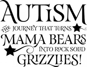Autism The Journey That Turns Mama Bears