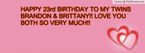 HAPPY 23rd BIRTHDAY TO MY TWINS BRANDON & BRITTANY!! LOVE YOU BOTH SO ...