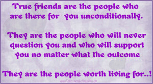 True friends are the people who are there for you unconditionally.