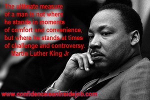 ... stands at times of challenge and controversy.~ Martin Luther King Jr