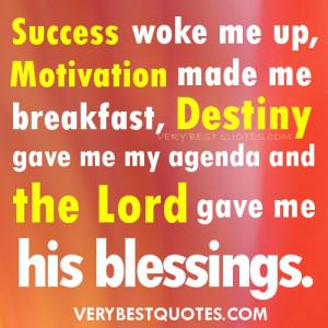 Quotes - Success woke me up, Motivation made me breakfast, Destiny ...
