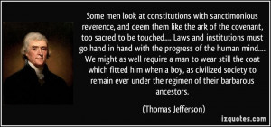Some men look at constitutions with sanctimonious reverence, and deem ...
