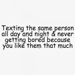 ... day and night & never getting bored because you like them that much