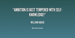 quote-William-Hague-ambition-is-best-tempered-with-self-knowledge ...