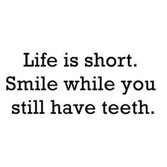 ... more dental humor dental quotes true mad short life quotes to live by