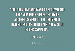 quote-Erik-Erikson-children-love-and-want-to-be-loved-82973.png