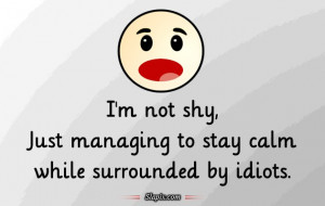 Shy Quotes http://www.slapix.com/lol/i_m_not_shy.aspx