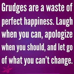 Too hold a grudge for so long is childish. People who are unhappy and ...