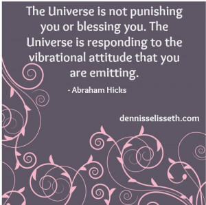 the universe is not punishing you or blessing you the universe is ...