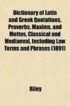 Dictionary of Latin and Greek Quotations, Proverbs, Maxims, and Mottos ...