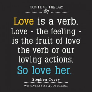 ... love the verb or our loving actions. so love her. stephen covey quotes