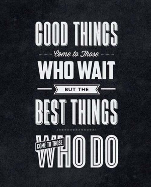 All Good Things Come To An End Quote Good things come to those who