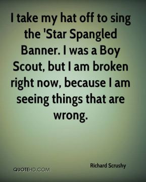 ... Boy Scout, but I am broken right now, because I am seeing things that