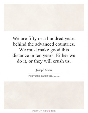 ... in ten years. Either we do it, or they will crush us. Picture Quote #1