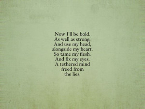 poetry love! Now I'll be bold. As well as strong. And use my head ...