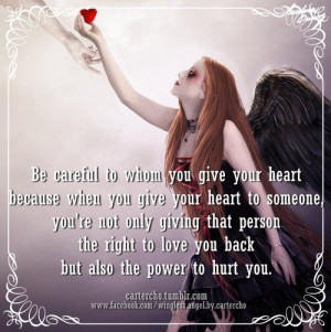 Be careful to whom you give your heart because when you give your ...