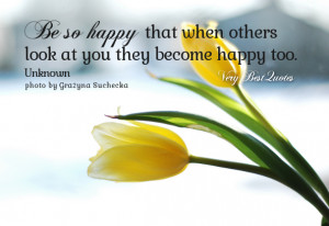Learn To Be Happy For Others Quotes ~ Be happy quotes, Be so happy ...