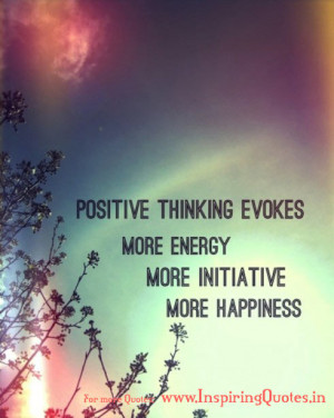 Positive Thinking evokes more ENERGY more INITIATIVE more HAPPINESS