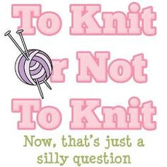 To knit or not to knit craft, funny sayings, knitting sayings ...