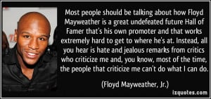 know, most of the time, the people that criticize me can't do what ...
