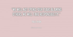We will not spend four years blaming others, we will take ...