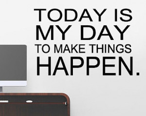 SALE 20% OFF Today Is My Day To Mak e Things Happen - Custom Vinyl ...