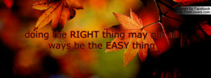 doing the right thing may not all ways be the easy thing , Pictures