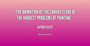 The animation of the canvas is one of the hardest problems of painting ...