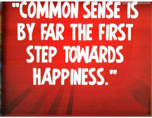 Common Sense Is By Far The First Step Towards Happiness