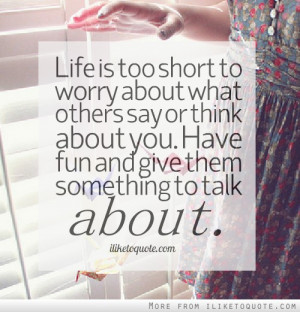 ... Short To Worry About What Other Say Or Think About You - Worry Quote