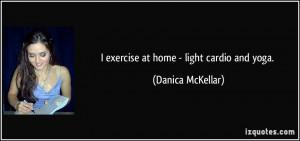 exercise at home - light cardio and yoga. - Danica McKellar