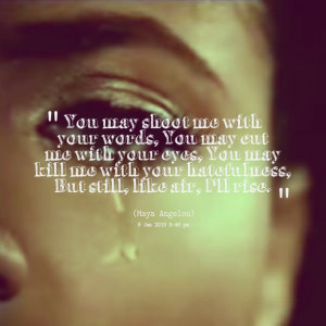 ... your eyes, you may kill me with your hatefulness, but still, like air