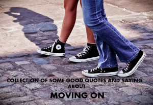 ... quotes and sayings about move on leave past focus present break up