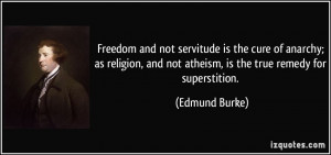 Freedom and not servitude is the cure of anarchy; as religion, and not ...