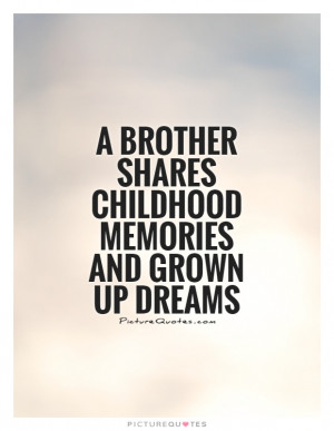 Brother Shares Childhood Memories And Grown Up Dreams Picture Quote 1