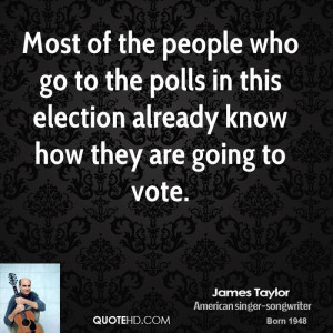 Most of the people who go to the polls in this election already know ...