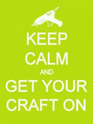 Keep Calm and Get Your Craft On