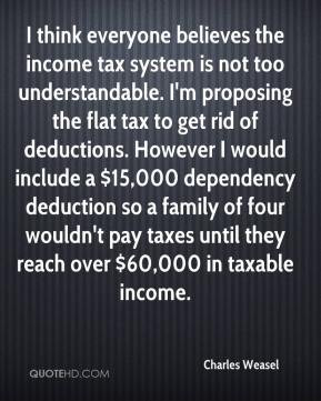 tax system is not too understandable. I'm proposing the flat tax ...