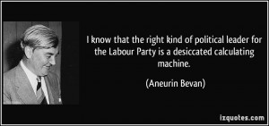 ... the Labour Party is a desiccated calculating machine. - Aneurin Bevan