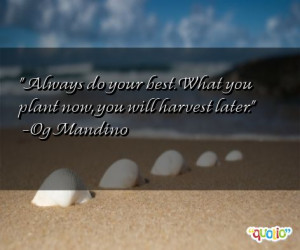 Always do your best. What you plant now, you will harvest later. -Og ...
