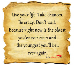 SarahJM Friday Quote: Live your life.Take chances. Be-crazy.Don't ...